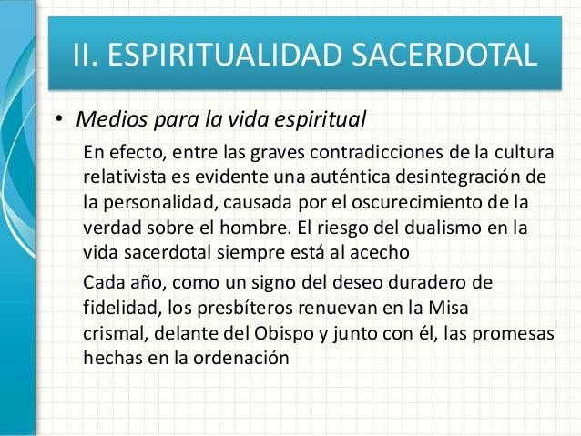 II. ESPIRITUALIDAD SACERDOTAL • Medios para la vida espiritual En efecto, entre las graves contradicciones de la cultura r...