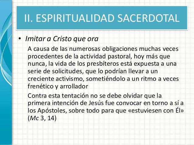 II. ESPIRITUALIDAD SACERDOTAL • Imitar a Cristo que ora A causa de las numerosas obligaciones muchas veces procedentes de ...