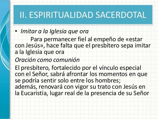 II. ESPIRITUALIDAD SACERDOTAL • Imitar a la Iglesia que ora Para permanecer fiel al empeño de «estar con Jesús», hace falt...