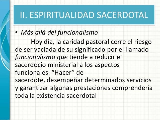 II. ESPIRITUALIDAD SACERDOTAL • Más allá del funcionalismo Hoy día, la caridad pastoral corre el riesgo de ser vaciada de ...