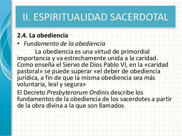II. ESPIRITUALIDAD SACERDOTAL 2.4. La obediencia • Fundamento de la obediencia La obediencia es una virtud de primordial i...
