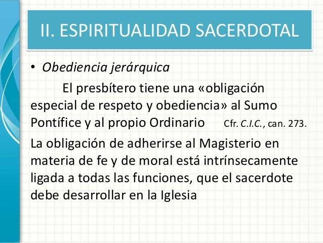 II. ESPIRITUALIDAD SACERDOTAL • Obediencia jerárquica El presbítero tiene una «obligación especial de respeto y obediencia...