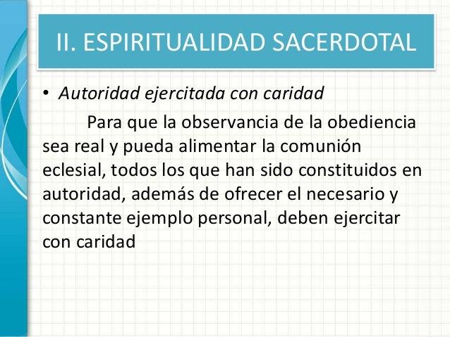 II. ESPIRITUALIDAD SACERDOTAL • Autoridad ejercitada con caridad Para que la observancia de la obediencia sea real y pueda...