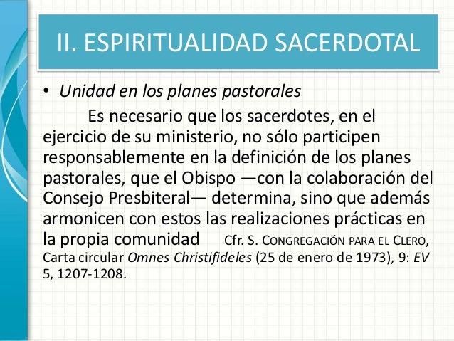 II. ESPIRITUALIDAD SACERDOTAL • Unidad en los planes pastorales Es necesario que los sacerdotes, en el ejercicio de su min...