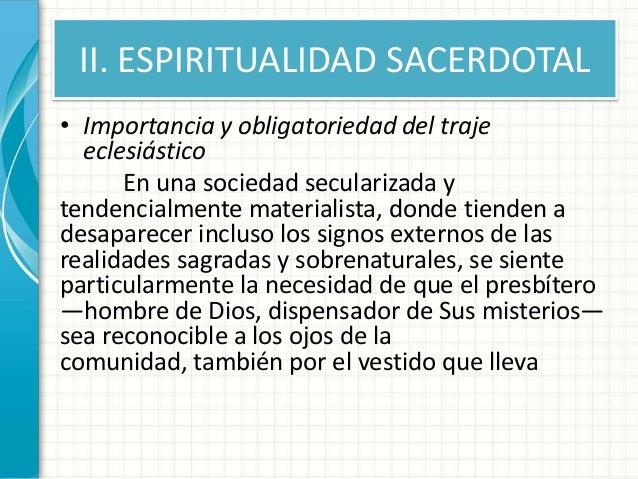 II. ESPIRITUALIDAD SACERDOTAL • Importancia y obligatoriedad del traje eclesiástico En una sociedad secularizada y tendenc...