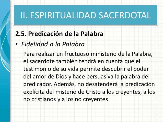 II. ESPIRITUALIDAD SACERDOTAL 2.5. Predicación de la Palabra • Fidelidad a la Palabra Para realizar un fructuoso ministeri...