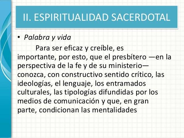 II. ESPIRITUALIDAD SACERDOTAL • Palabra y vida Para ser eficaz y creíble, es importante, por esto, que el presbítero —en l...