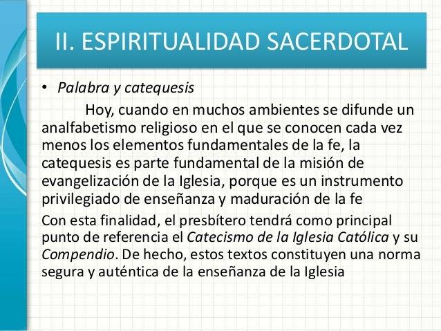 II. ESPIRITUALIDAD SACERDOTAL • Palabra y catequesis Hoy, cuando en muchos ambientes se difunde un analfabetismo religioso...