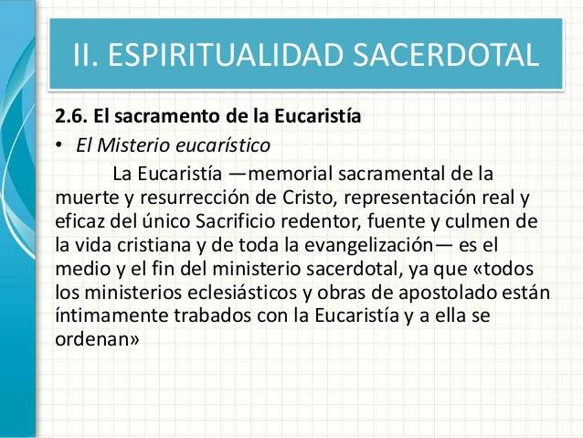 II. ESPIRITUALIDAD SACERDOTAL 2.6. El sacramento de la Eucaristía • El Misterio eucarístico La Eucaristía —memorial sacram...