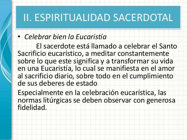 II. ESPIRITUALIDAD SACERDOTAL • Celebrar bien la Eucaristía El sacerdote está llamado a celebrar el Santo Sacrificio eucar...