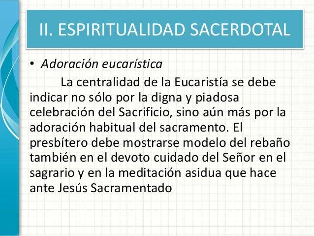 II. ESPIRITUALIDAD SACERDOTAL • Adoración eucarística La centralidad de la Eucaristía se debe indicar no sólo por la digna...