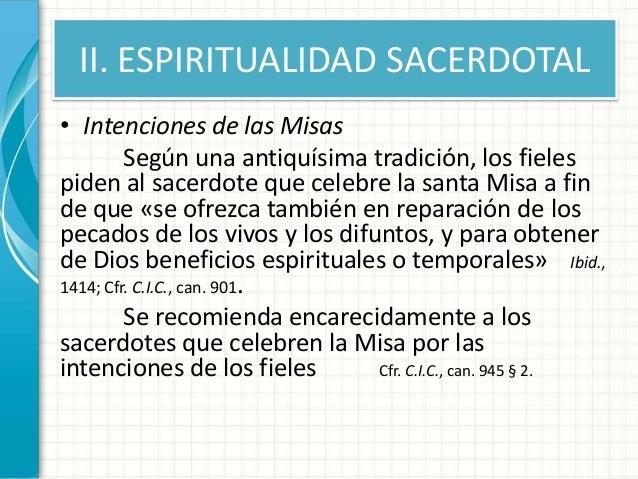 II. ESPIRITUALIDAD SACERDOTAL • Intenciones de las Misas Según una antiquísima tradición, los fieles piden al sacerdote qu...