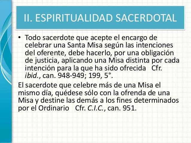 II. ESPIRITUALIDAD SACERDOTAL • Todo sacerdote que acepte el encargo de celebrar una Santa Misa según las intenciones del ...