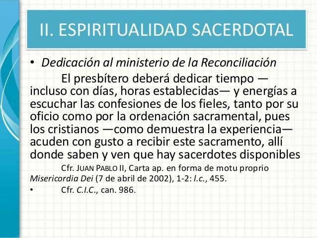 II. ESPIRITUALIDAD SACERDOTAL • Dedicación al ministerio de la Reconciliación El presbítero deberá dedicar tiempo — inclus...