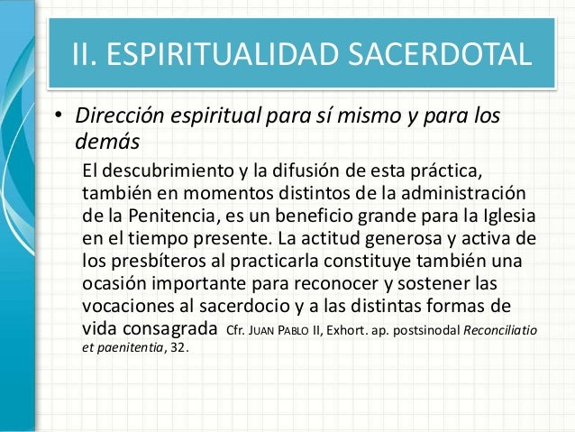 II. ESPIRITUALIDAD SACERDOTAL • Dirección espiritual para sí mismo y para los demás El descubrimiento y la difusión de est...