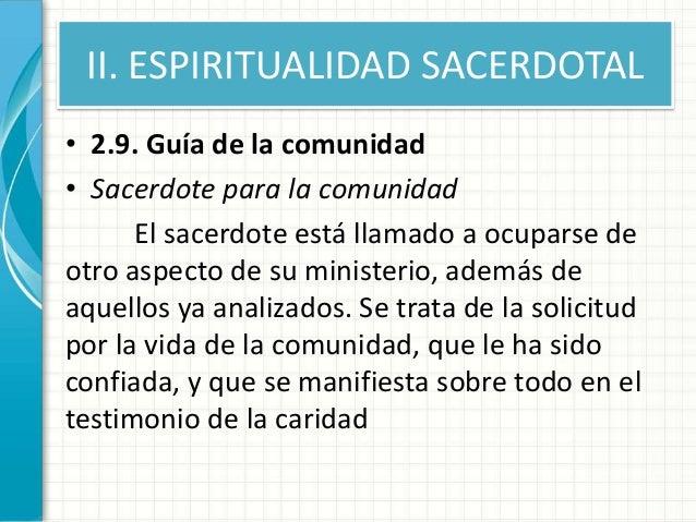 II. ESPIRITUALIDAD SACERDOTAL • 2.9. Guía de la comunidad • Sacerdote para la comunidad El sacerdote está llamado a ocupar...