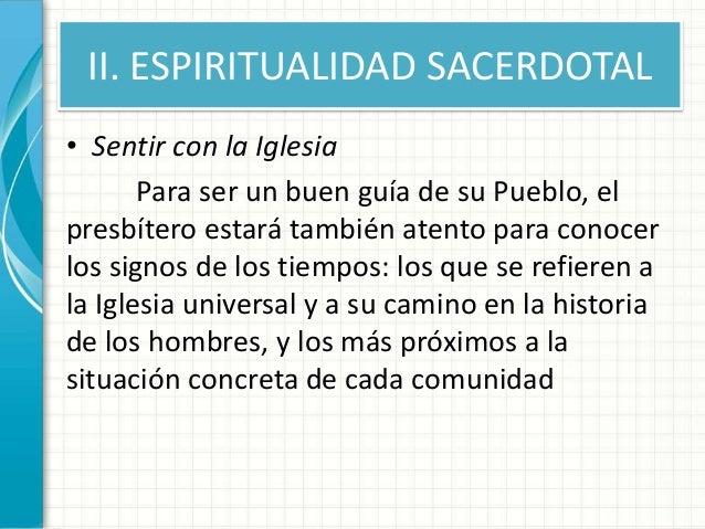 II. ESPIRITUALIDAD SACERDOTAL • Sentir con la Iglesia Para ser un buen guía de su Pueblo, el presbítero estará también ate...