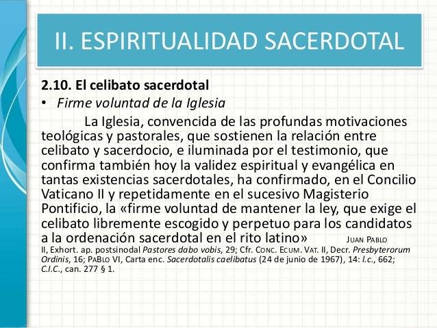 II. ESPIRITUALIDAD SACERDOTAL 2.10. El celibato sacerdotal • Firme voluntad de la Iglesia La Iglesia, convencida de las pr...
