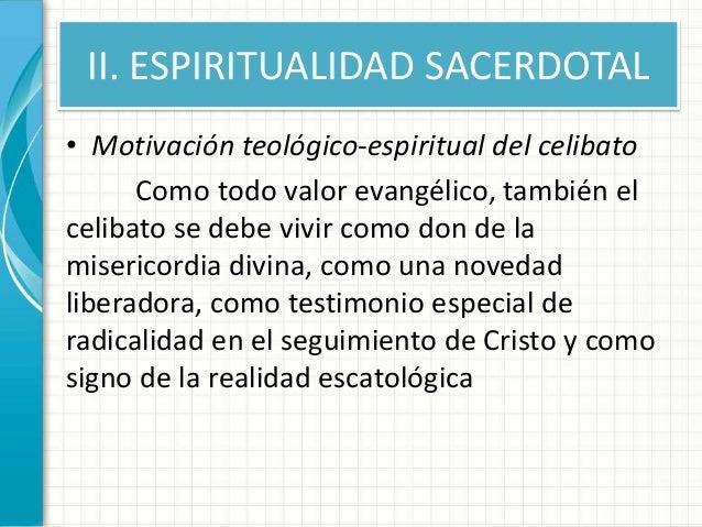 II. ESPIRITUALIDAD SACERDOTAL • Motivación teológico-espiritual del celibato Como todo valor evangélico, también el celiba...