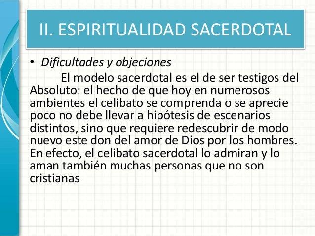 II. ESPIRITUALIDAD SACERDOTAL • Dificultades y objeciones El modelo sacerdotal es el de ser testigos del Absoluto: el hech...