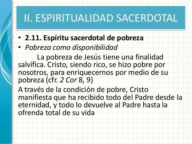 II. ESPIRITUALIDAD SACERDOTAL • 2.11. Espíritu sacerdotal de pobreza • Pobreza como disponibilidad La pobreza de Jesús tie...