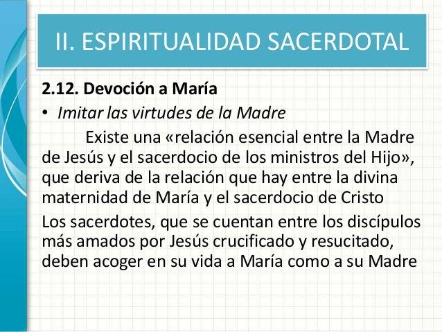 II. ESPIRITUALIDAD SACERDOTAL 2.12. Devoción a María • Imitar las virtudes de la Madre Existe una «relación esencial entre...