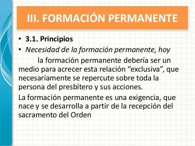 III. FORMACIÓN PERMANENTE • 3.1. Principios • Necesidad de la formación permanente, hoy la formación permanente debería se...
