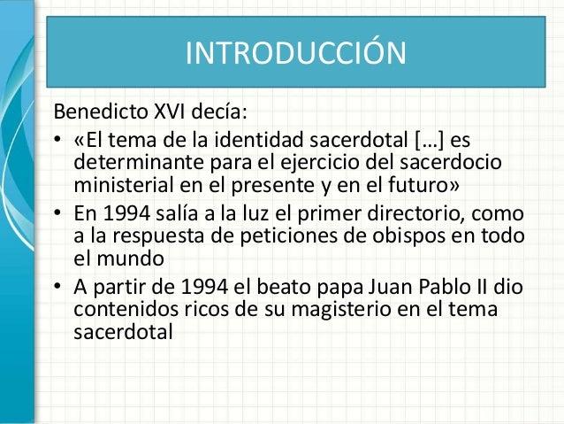 INTRODUCCIÓN Benedicto XVI decía: • «El tema de la identidad sacerdotal […] es determinante para el ejercicio del sacerdoc...