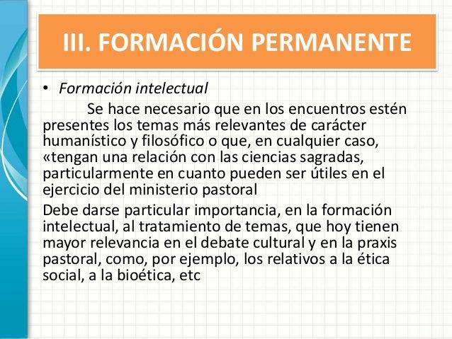 III. FORMACIÓN PERMANENTE • Formación intelectual Se hace necesario que en los encuentros estén presentes los temas más re...