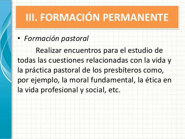III. FORMACIÓN PERMANENTE • Formación pastoral Realizar encuentros para el estudio de todas las cuestiones relacionadas co...