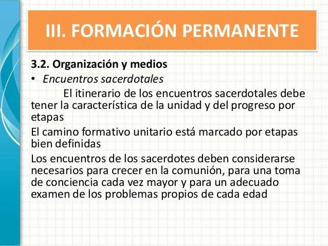 III. FORMACIÓN PERMANENTE 3.2. Organización y medios • Encuentros sacerdotales El itinerario de los encuentros sacerdotale...