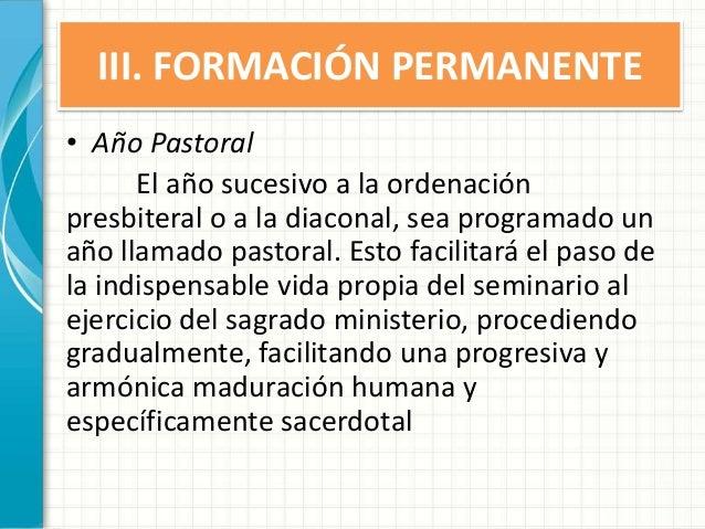 III. FORMACIÓN PERMANENTE • Año Pastoral El año sucesivo a la ordenación presbiteral o a la diaconal, sea programado un añ...