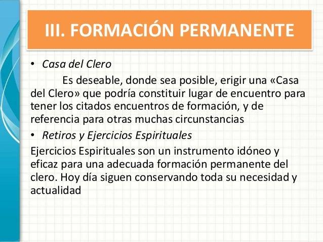 III. FORMACIÓN PERMANENTE • Casa del Clero Es deseable, donde sea posible, erigir una «Casa del Clero» que podría constitu...