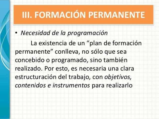 """III. FORMACIÓN PERMANENTE • Necesidad de la programación La existencia de un """"plan de formación permanente"""" conlleva, no s..."""