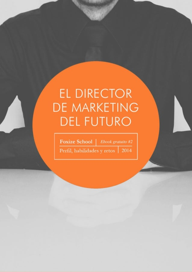 El Director de Marketing del futuro2 Nadie tiene la bola mágica para adivinar cómo será el futuro, pero sí que hay en el m...