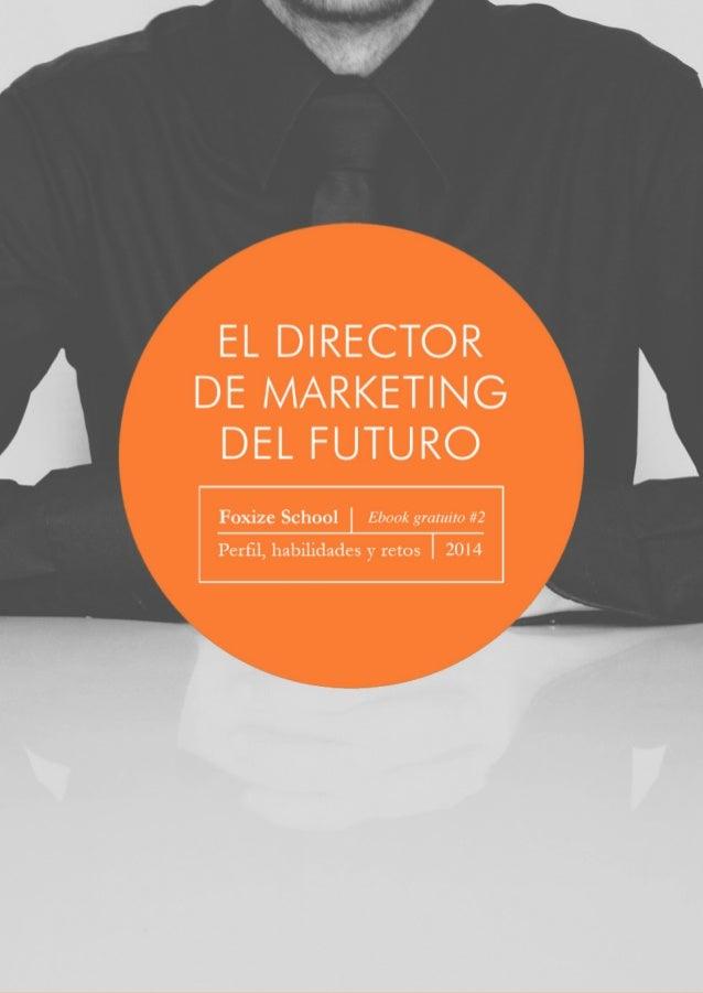 Branded Content  ¿CÓMO SERÁ EL DIRECTOR  DE MARKETING DEL FUTURO?  Nadie tiene la bola mágica para adivinar cómo será el f...