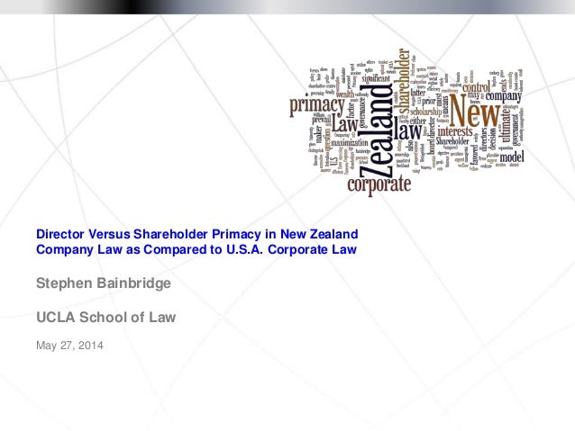 May 27, 2014 Director Versus Shareholder Primacy in New Zealand Company Law as Compared to U.S.A. Corporate Law Stephen Ba...