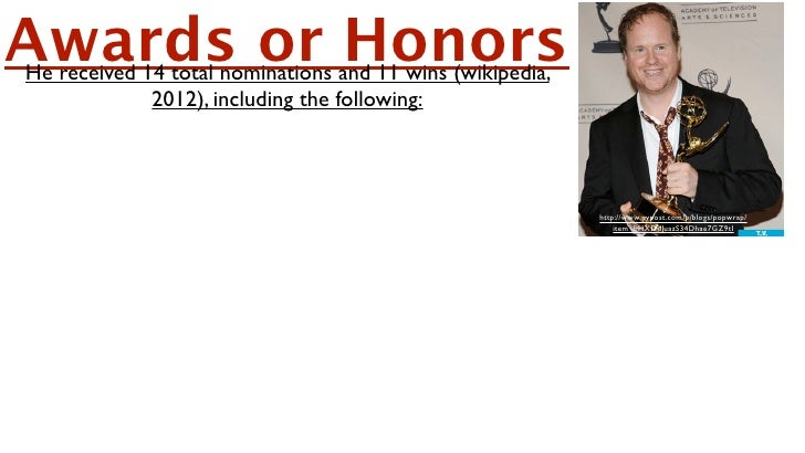 Awards or Honors He received 14 total nominations and 11 wins (wikipedia,              2012), including the following:Slid...