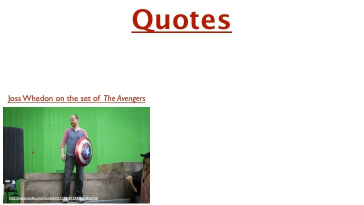 """Quotes""""Remember to always be yourself. Unless             you suck."""" Slide 6 Joss Whedon on the set of The Avengers http:/..."""