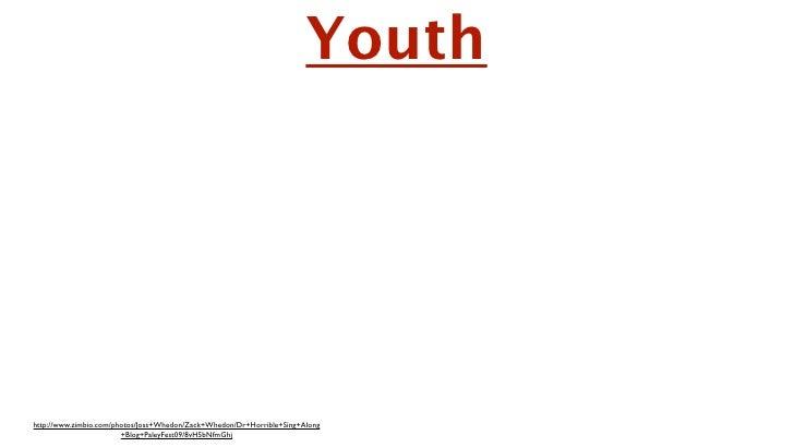 Slide 1                                                                  Youth  http://www.zimbio.com/photos/Joss+Whedon/Z...