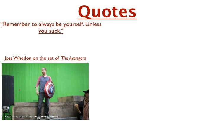 """Quotes""""Remember to always be yourself. Unless             you suck."""" """"Humor keeps us alive. Humor and food. Dont Slide 6fo..."""