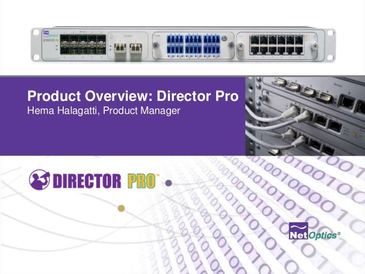 Product Overview: Director ProHema Halagatti, Product Manager                         © 2012 by Net Optics, Inc.