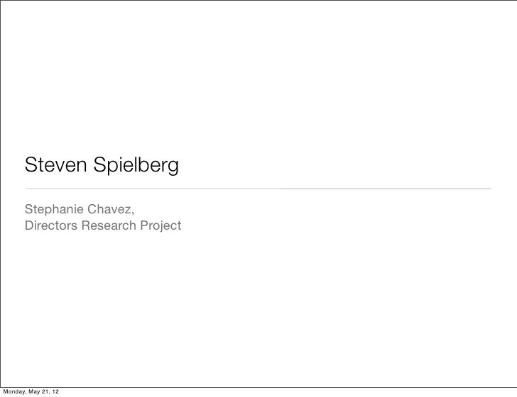 Steven Spielberg      Stephanie Chavez,      Directors Research ProjectMonday, May 21, 12