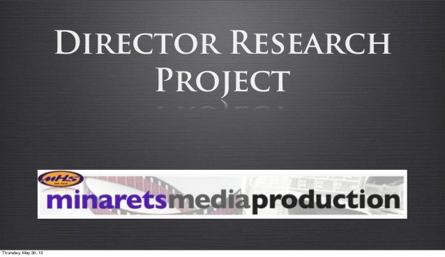 Director ResearchProjectThursday, May 30, 13