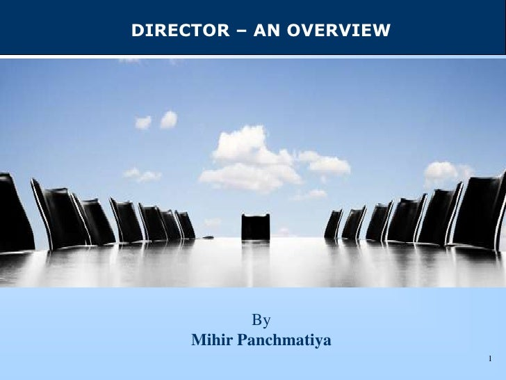 DIRECTOR – AN OVERVIEW             By     Mihir Panchmatiya                         1