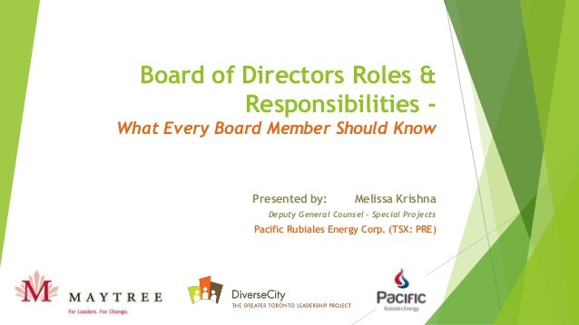 the board of directors roles Roles and responsibilities of boards of directors: the board's key purpose is to  ensure the company's prosperity by collectively directing the company's affairs,.