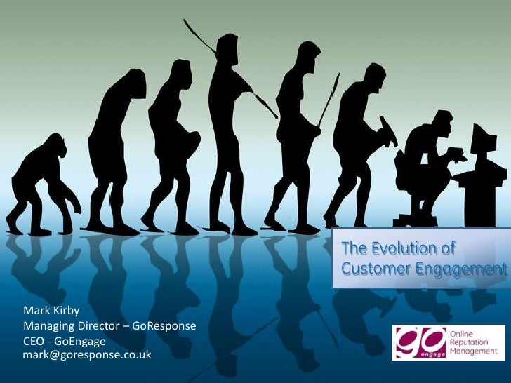 The Evolution of Customer Engagement<br />Mark Kirby<br />Managing Director – GoResponse<br />CEO - GoEngage<br />mark@gor...