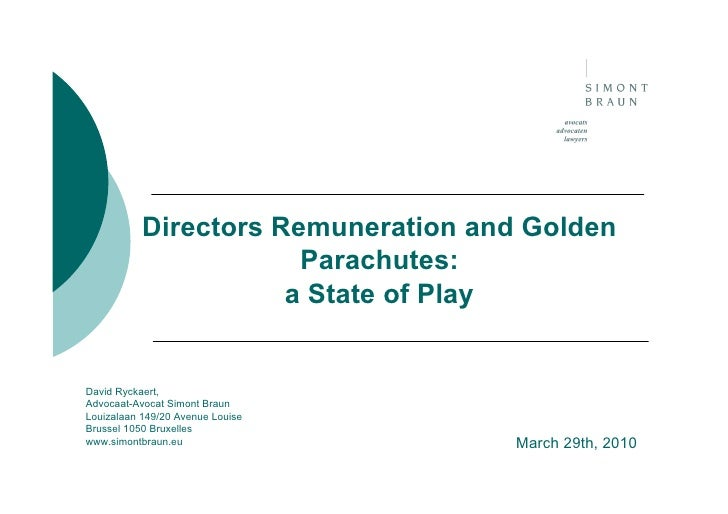 Directors Remuneration and Golden                        Parachutes:                       a State of Play   David Ryckaer...