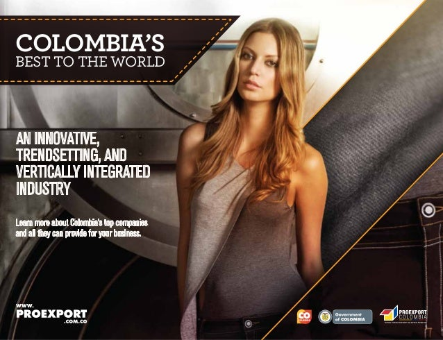 COLOMBIA'S  BEST TO THE WORLD  AN INNOVATIVE, TRENDSETTING, AND VERTICALLY INTEGRATED INDUSTRY Learn more about Colombia's...
