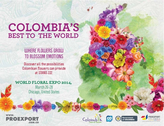 Libertad y Orden WORLD FLORAL EXPO 2014, March 26-28 Chicago, United States Discover all the possibilities Colombian flower...